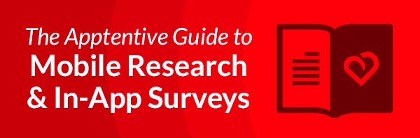 The Apptentive Guide to Mobile Research & In-App Surveys