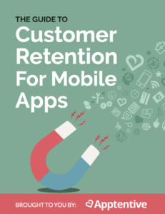 The Guide to Customer Retention for Mobile Apps