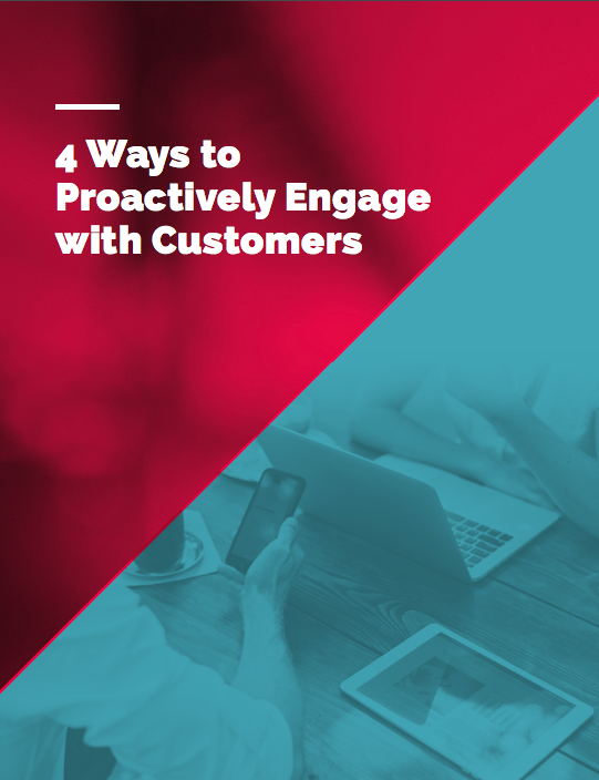 4 Ways to Proactively Engage with Customers