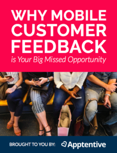 Why Mobile Customer Feedback is Your Big Missed Opportunity