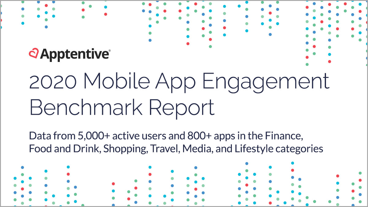 Apptentive's 2020 Mobile App Engagement Benchmark Report