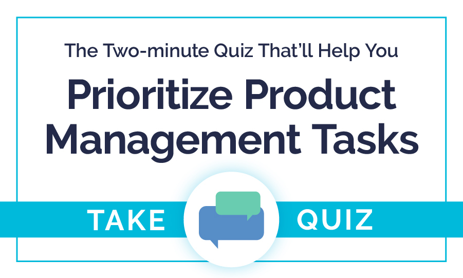 The Two-minute Quiz That'll Help You Prioritize Product Management Tasks