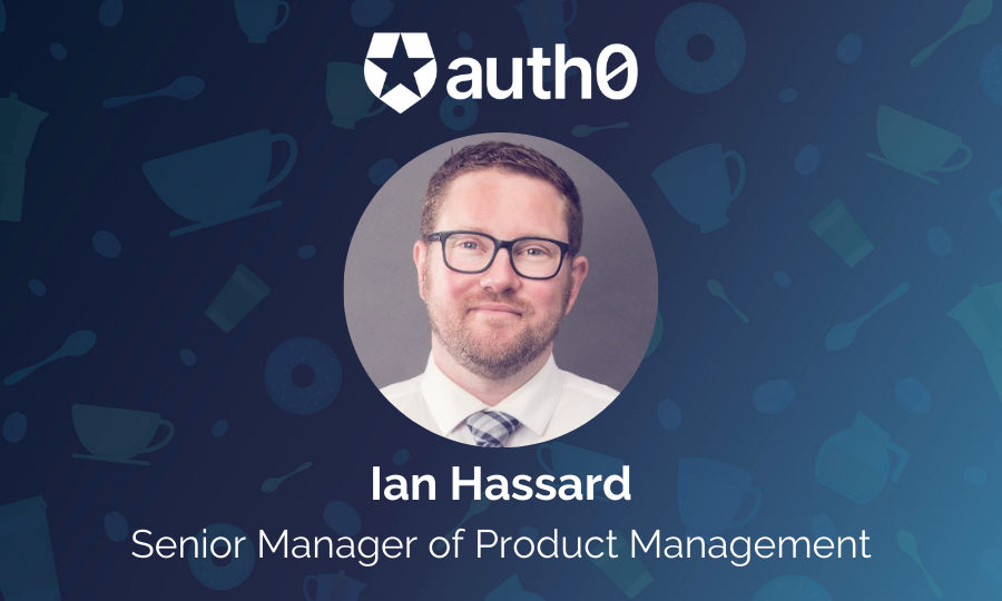 Ian Hassard - Senor manager of product management at Auth0